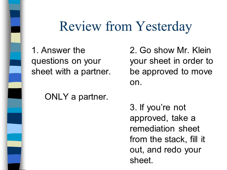 Review from Yesterday 1. Answer the questions on your sheet with a partner. ONLY a partner.
