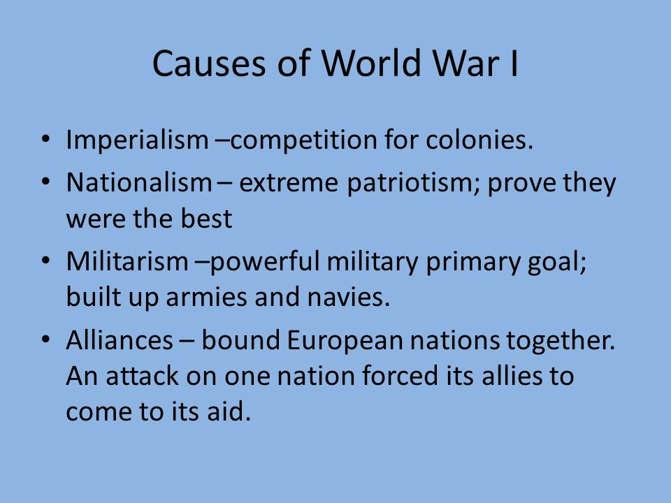 Causes of World War I Imperialism –competition for colonies.