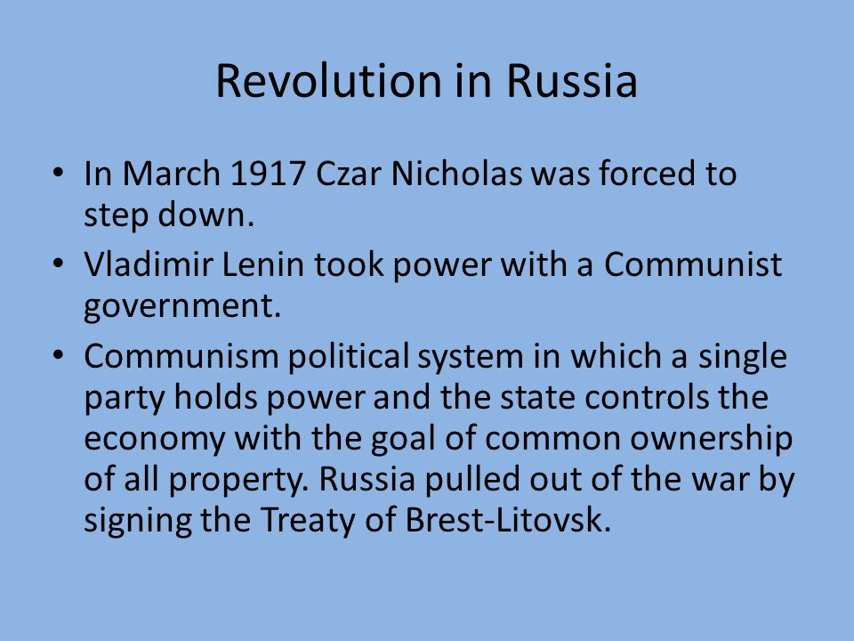 Revolution in Russia In March 1917 Czar Nicholas was forced to step down. Vladimir Lenin took power with a Communist government.