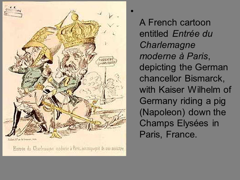 A French cartoon entitled Entrée du Charlemagne moderne à Paris, depicting the German chancellor Bismarck, with Kaiser Wilhelm of Germany riding a pig (Napoleon) down the Champs Elysées in Paris, France.