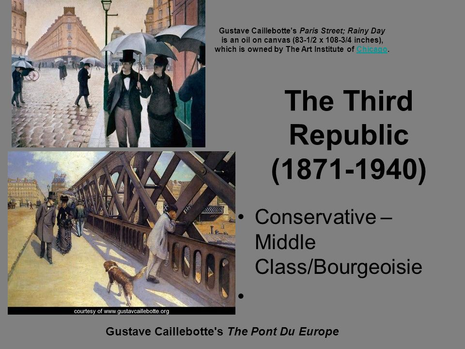 The Third Republic (1871-1940) Conservative – Middle Class/Bourgeoisie