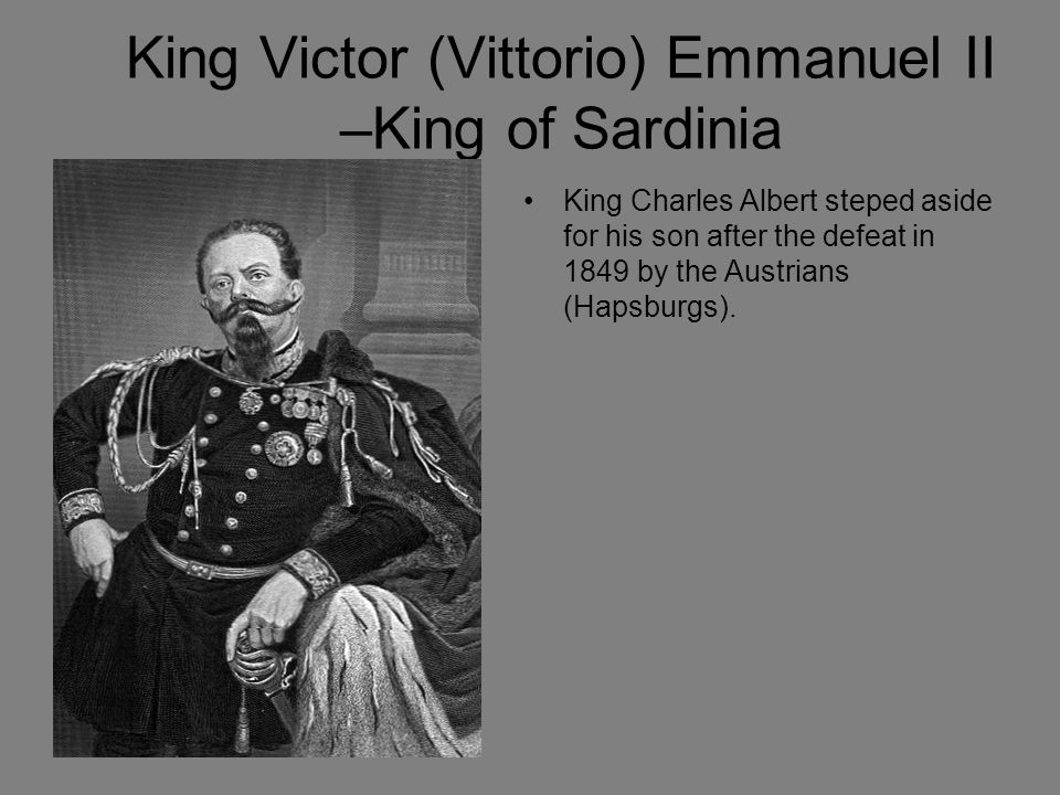 King Victor (Vittorio) Emmanuel II –King of Sardinia