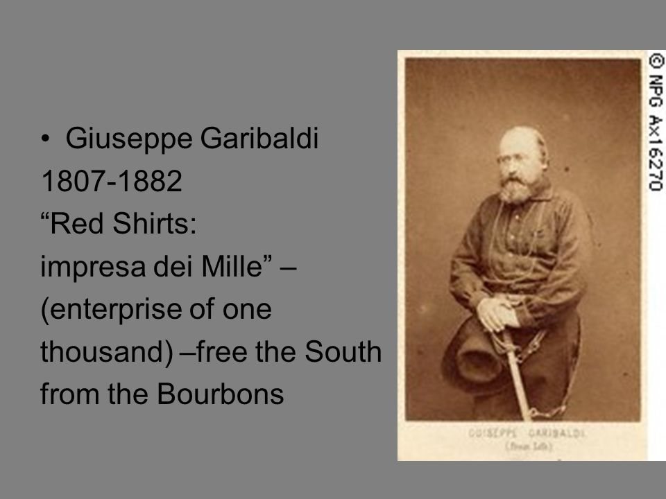 Giuseppe Garibaldi 1807-1882. Red Shirts: impresa dei Mille – (enterprise of one. thousand) –free the South.