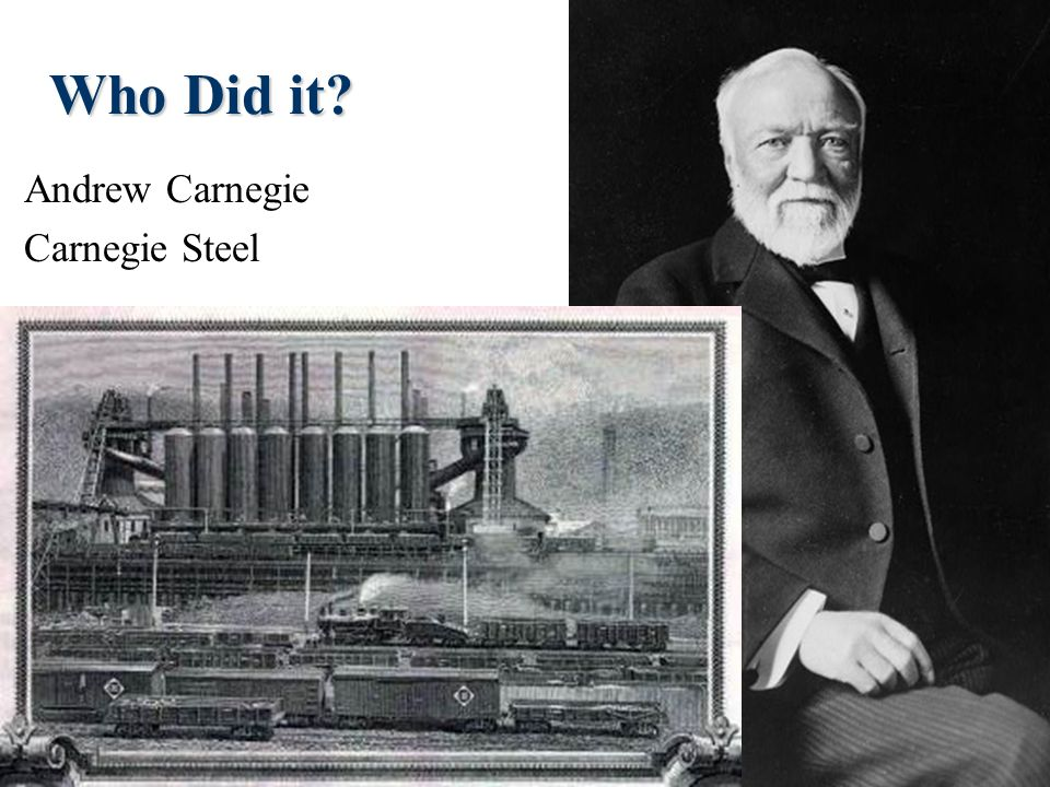 Who Did it Andrew Carnegie Carnegie Steel