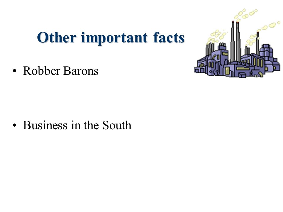 Other important facts Robber Barons Business in the South