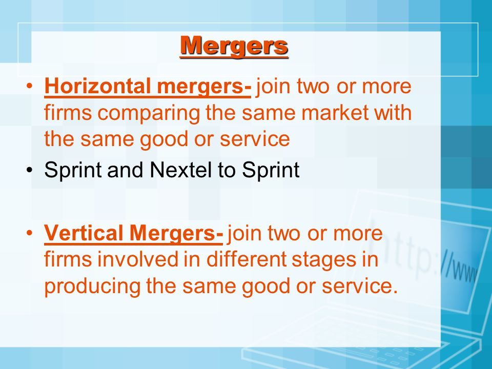 MergersHorizontal mergers- join two or more firms comparing the same market with the same good or service.