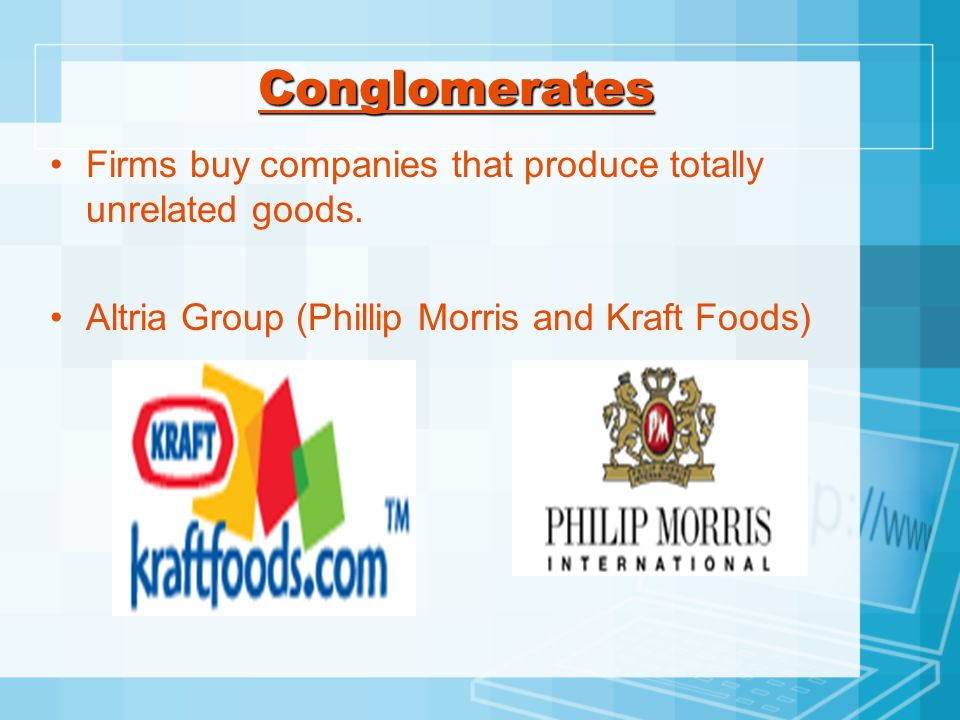 ConglomeratesFirms buy companies that produce totally unrelated goods.