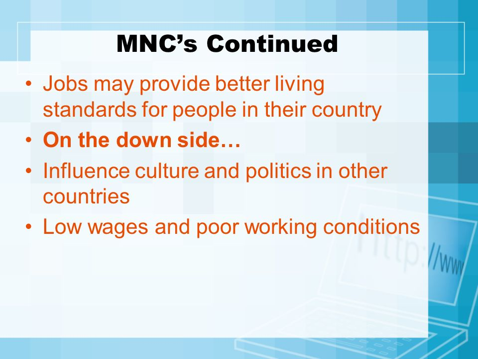 MNC's Continued Jobs may provide better living standards for people in their country. On the down side…