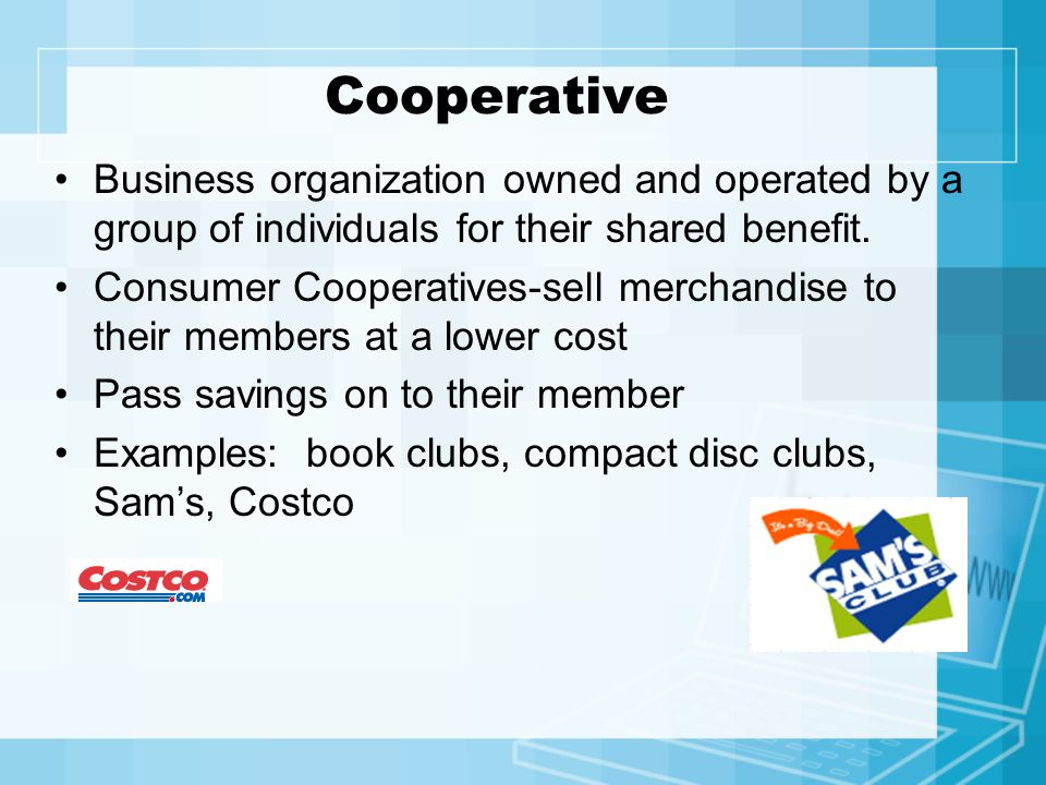 Cooperative Business organization owned and operated by a group of individuals for their shared benefit.