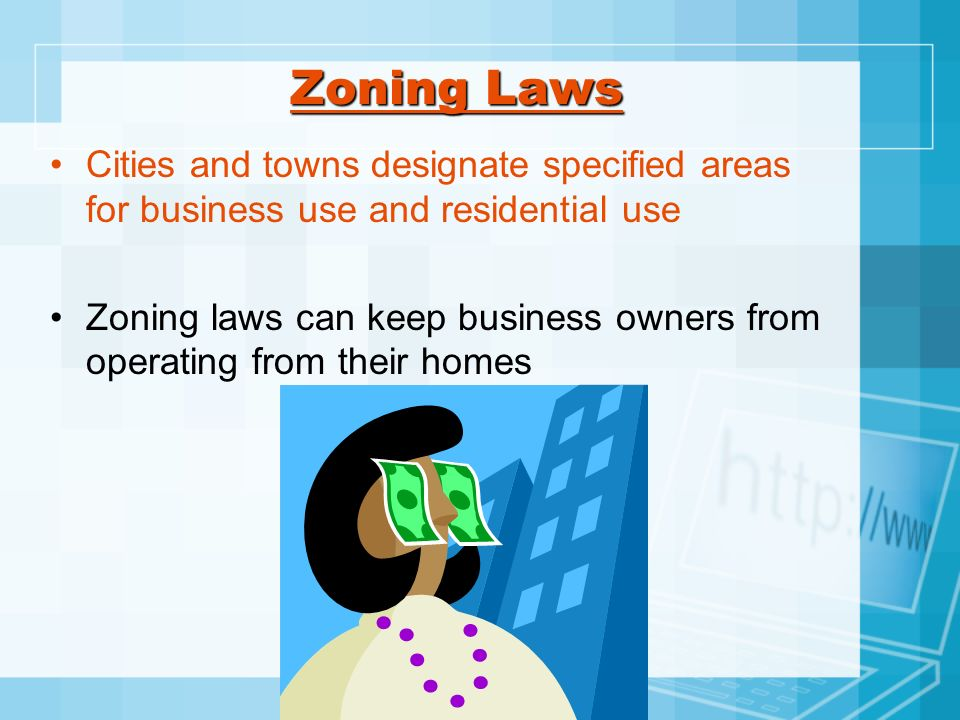 Zoning LawsCities and towns designate specified areas for business use and residential use.