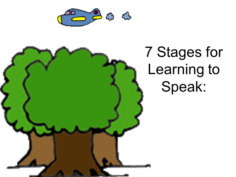 7 Stages for Learning to Speak: