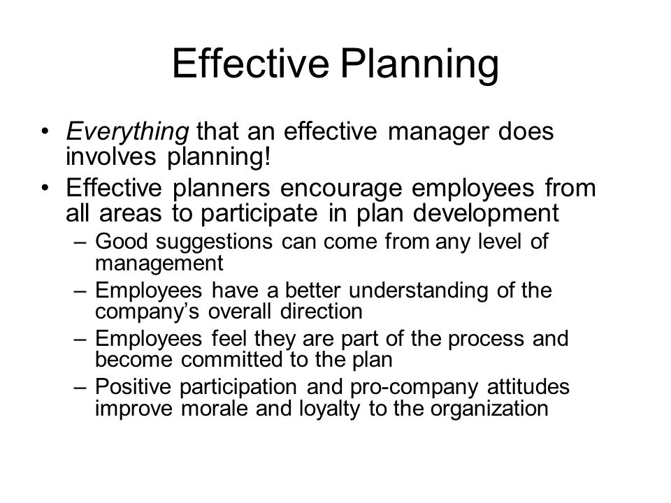 Effective Planning Everything that an effective manager does involves planning!