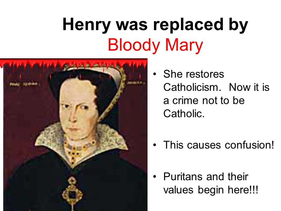 Henry was replaced by Bloody Mary
