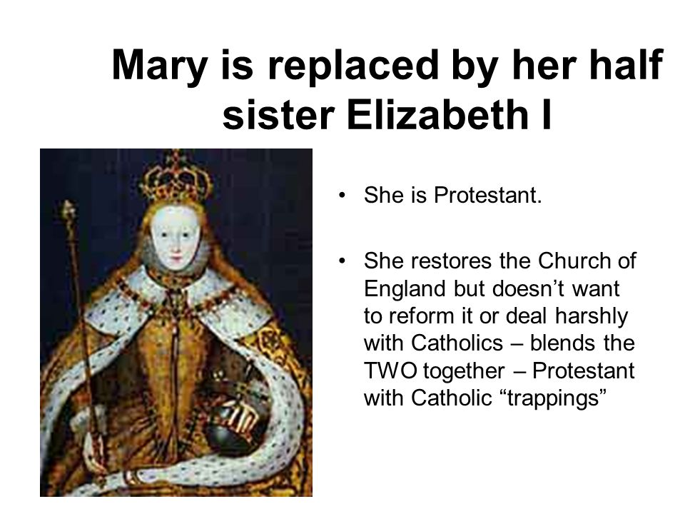 Mary is replaced by her half sister Elizabeth I