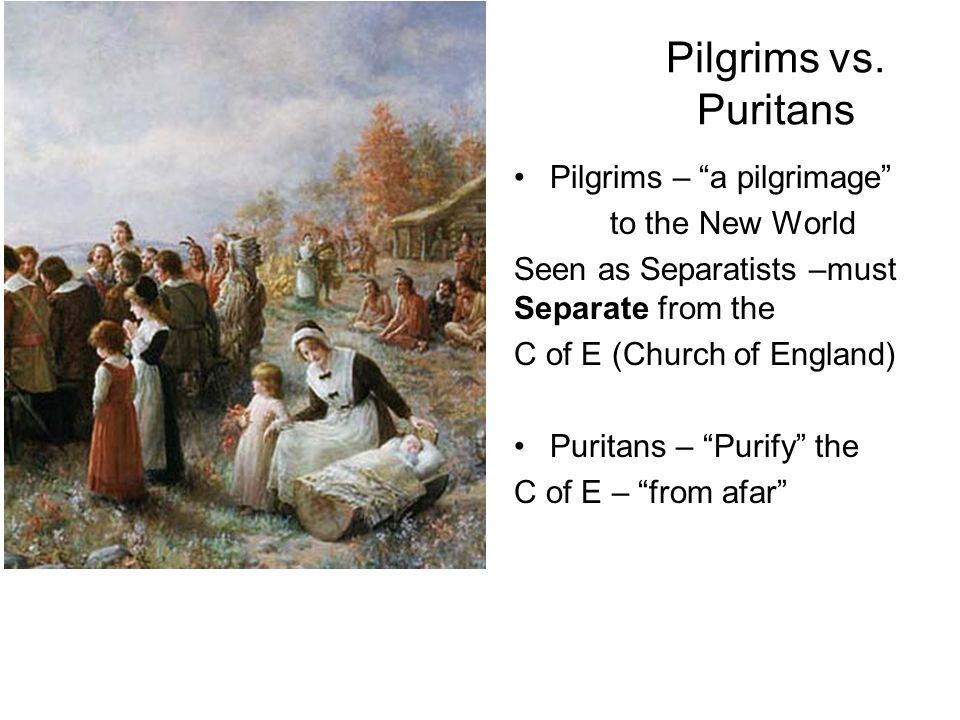 Pilgrims vs. Puritans Pilgrims – a pilgrimage to the New World