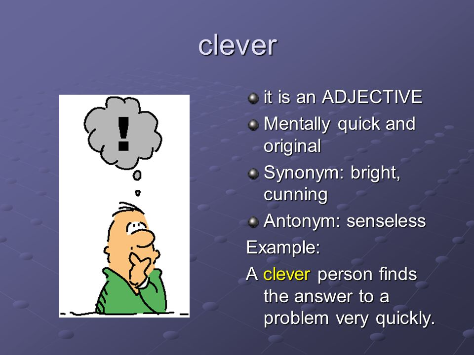 clever it is an ADJECTIVE Mentally quick and original