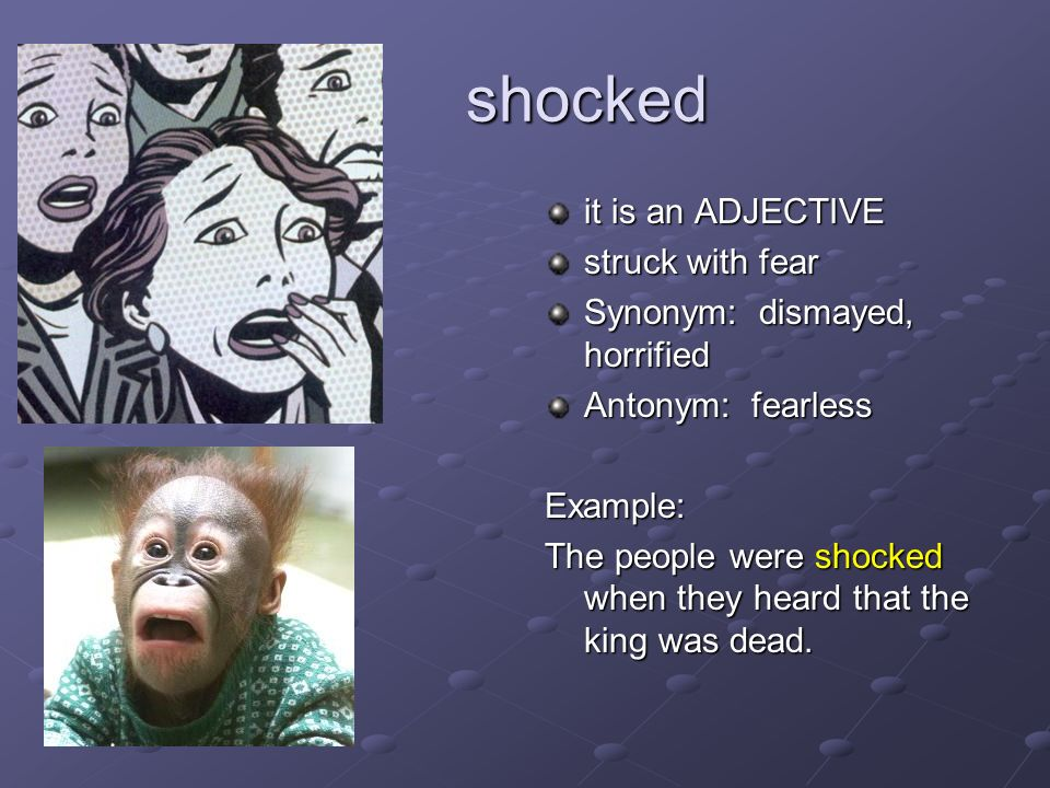 shocked it is an ADJECTIVE struck with fear