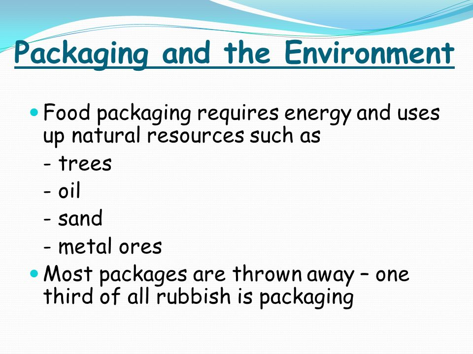 packaging and the environment The effect of excessive and nonreusable food packaging on the environment as well as methods for reducing environmental damage are described by walker (22) including the production of degradable food packaging.