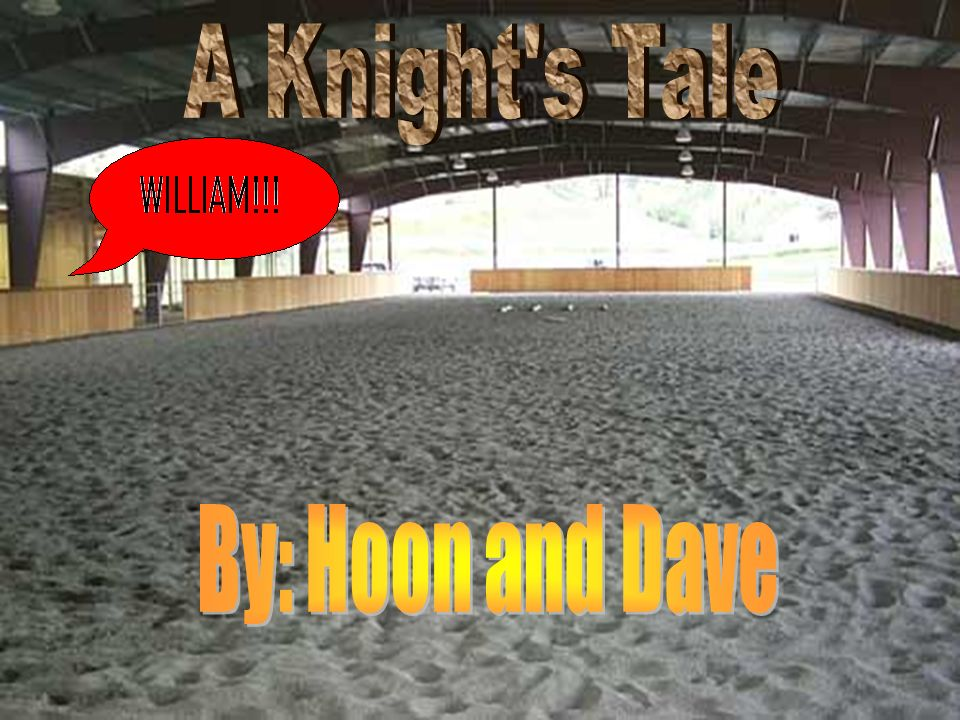 A Knight s Tale By: Hoon and Dave