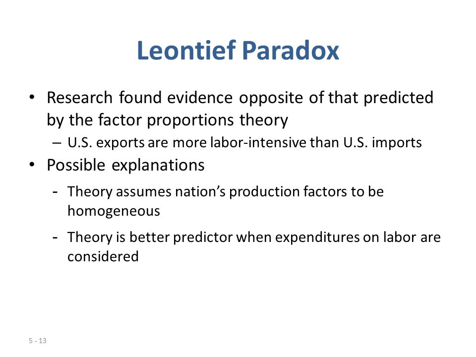 leontief paradox theory Leontief's paradox in economics is that the country with the world's highest capital-per worker has a lower capital:labour ratio in exports than in imports this econometric find was the result of professor wassily w leontief's attempt to test the heckscher-ohlin theory empirically.