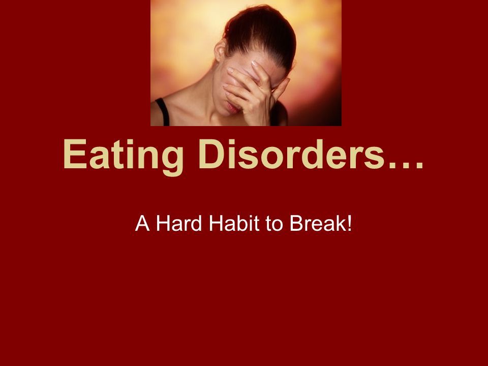 Eating Disorders… A Hard Habit to Break!