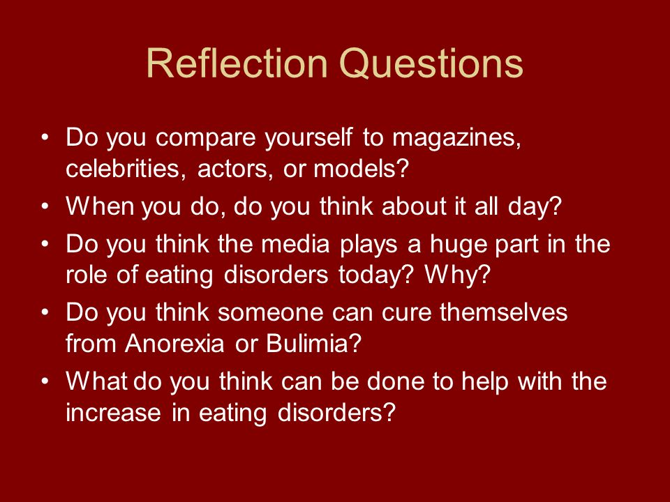 Reflection Questions Do you compare yourself to magazines, celebrities, actors, or models When you do, do you think about it all day
