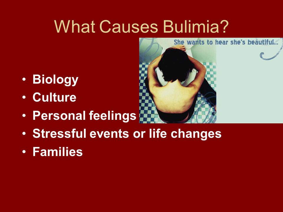 What Causes Bulimia Biology Culture Personal feelings