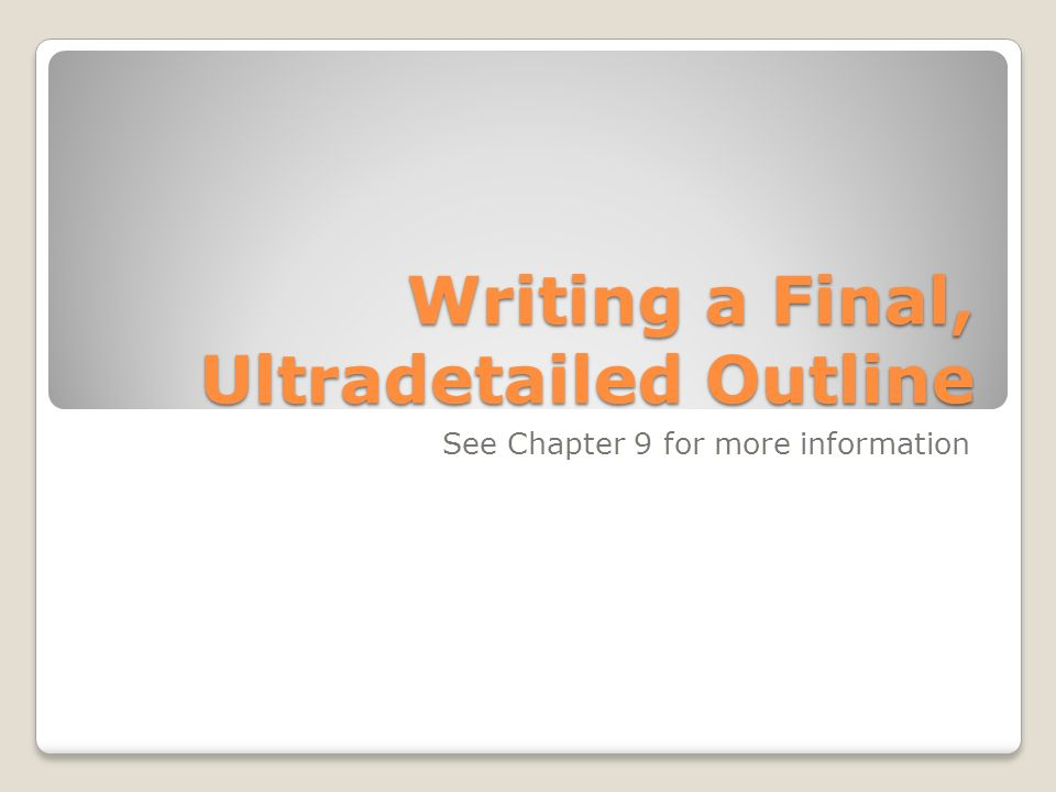 Writing a Final, Ultradetailed Outline