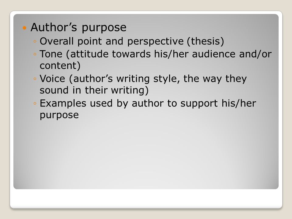 Author's purpose Overall point and perspective (thesis)