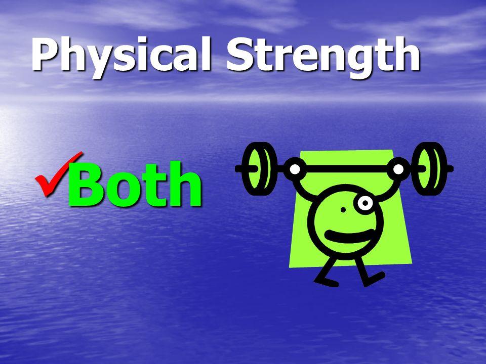 Physical Strength Both