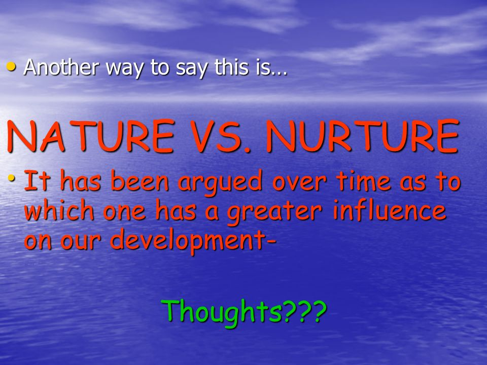 NATURE VS. NURTURE Thoughts