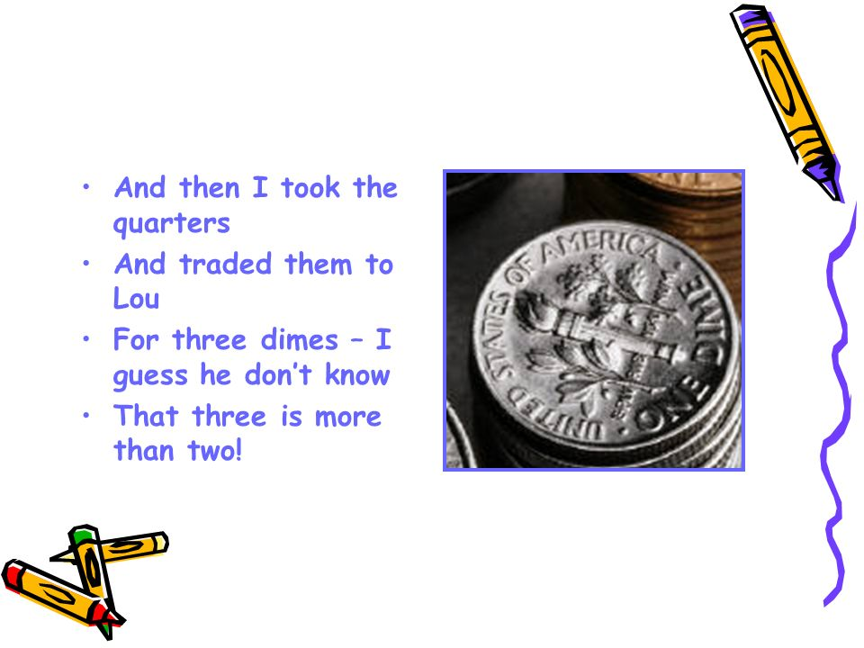 And then I took the quarters