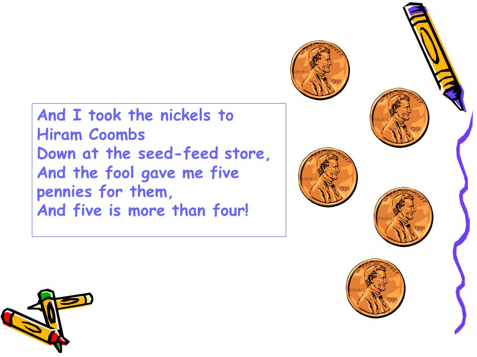 And I took the nickels to Hiram Coombs