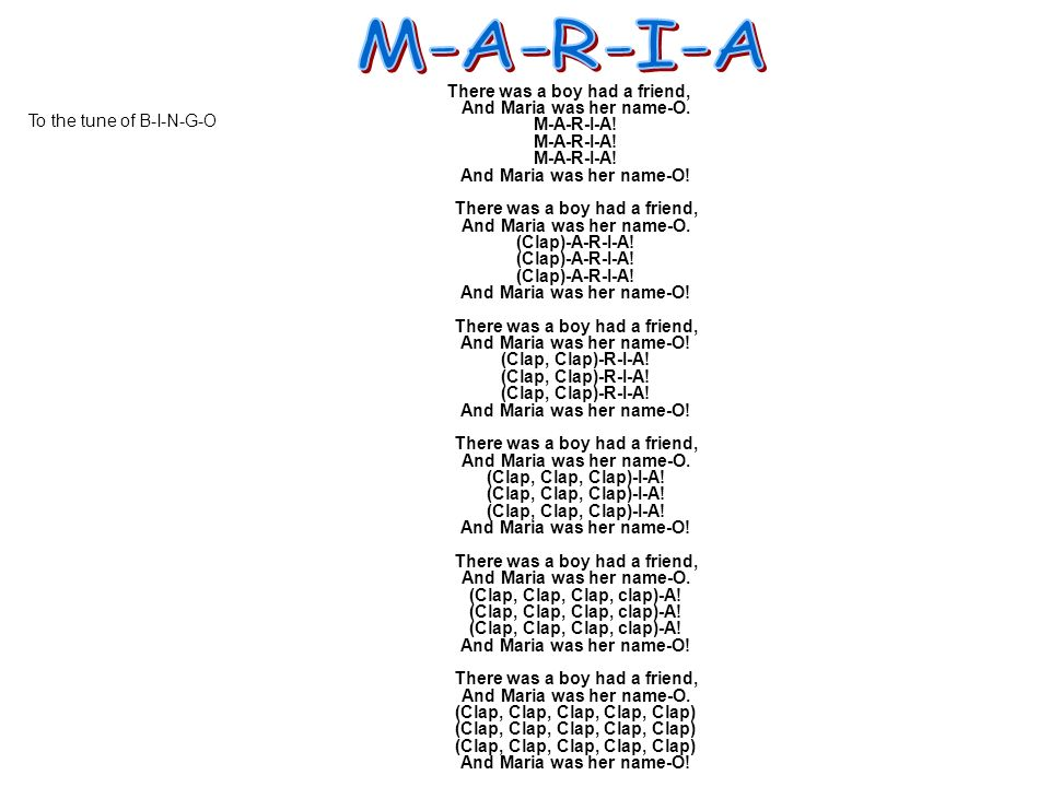 M-A-R-I-A To the tune of B-I-N-G-O