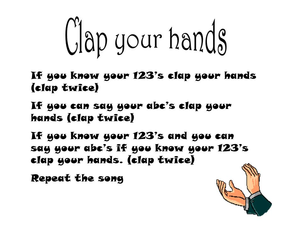 Clap your hands If you know your 123's clap your hands (clap twice)