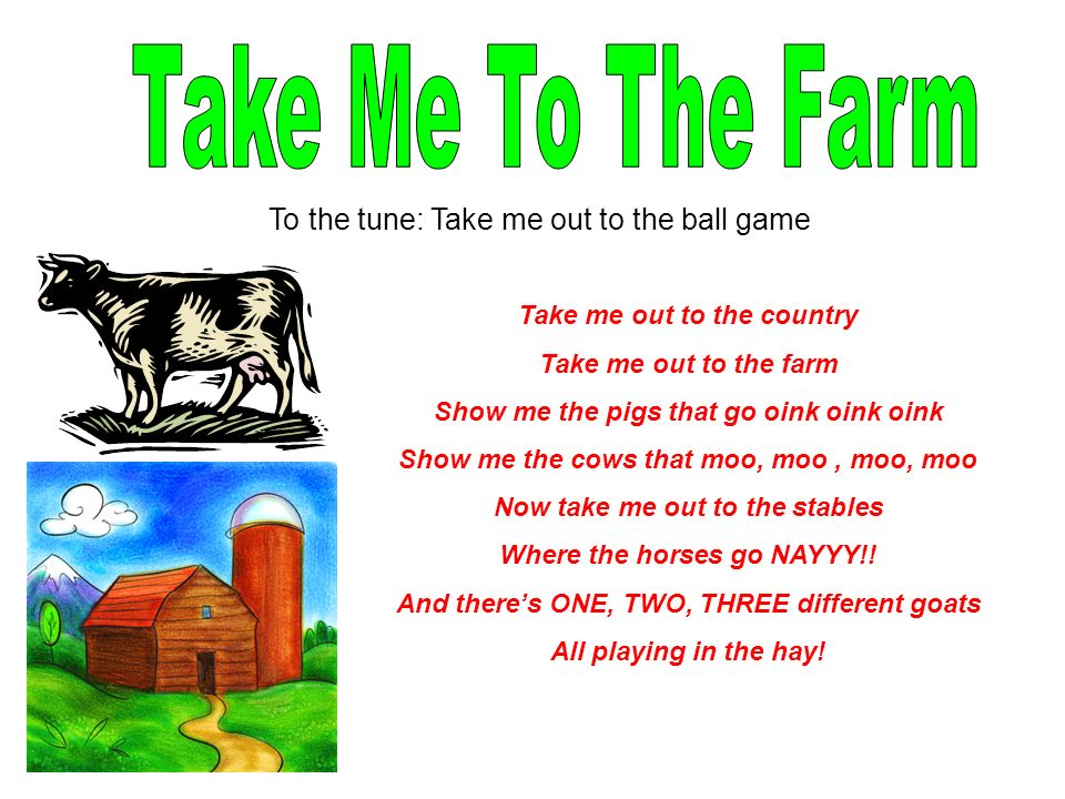Take Me To The Farm To the tune: Take me out to the ball game