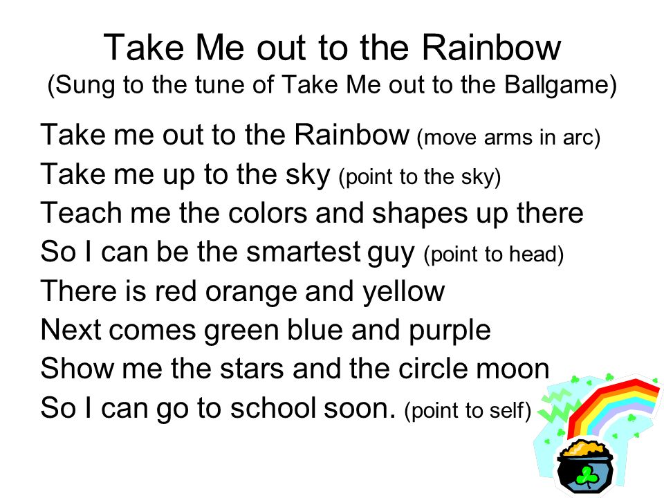 Take Me out to the Rainbow (Sung to the tune of Take Me out to the Ballgame)