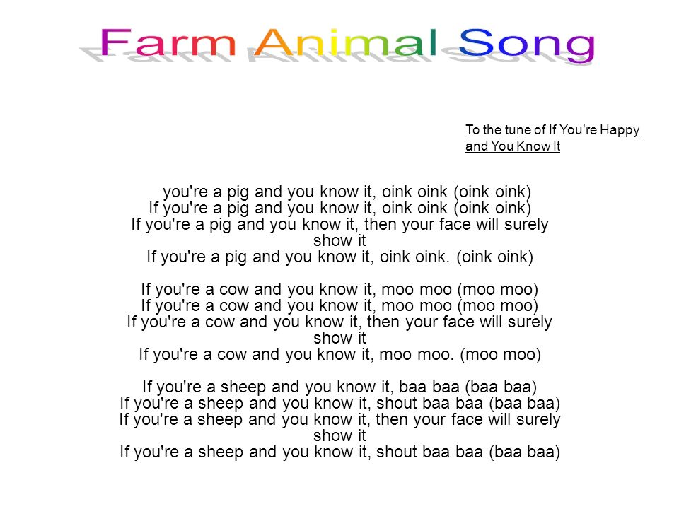 Farm Animal Song To the tune of If You're Happy and You Know It.