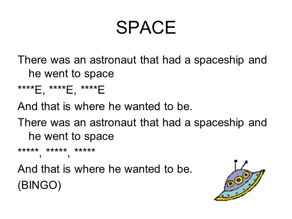 SPACE There was an astronaut that had a spaceship and he went to space