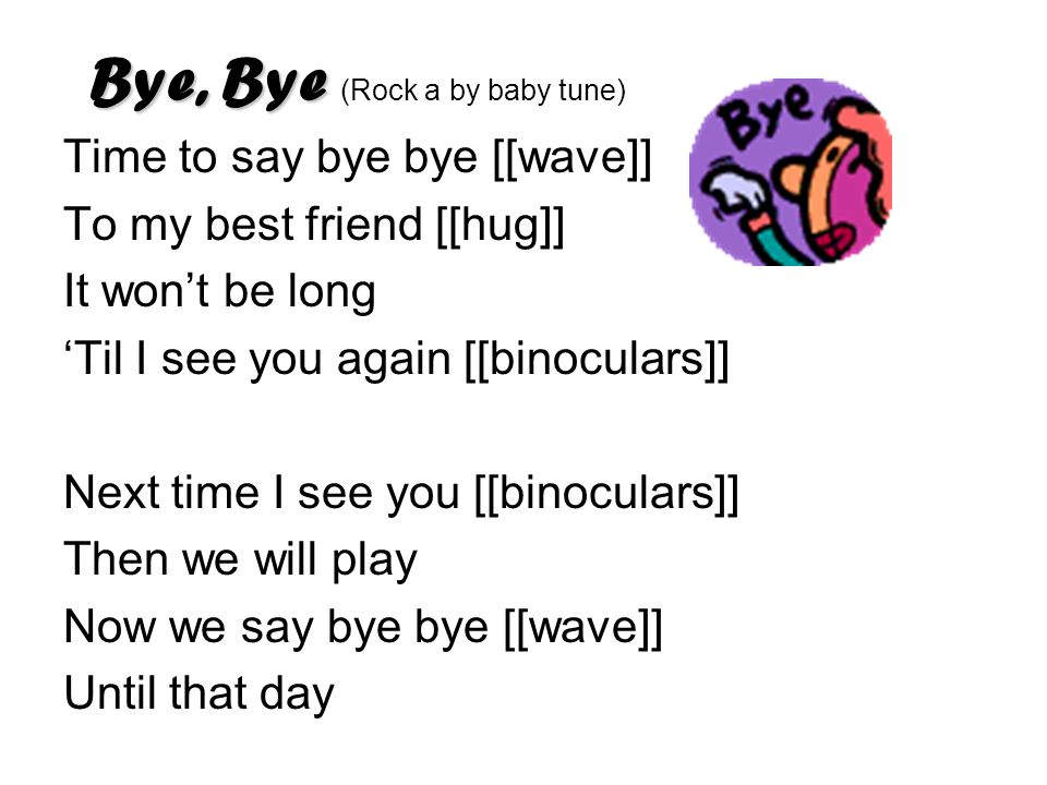 Bye, Bye (Rock a by baby tune)
