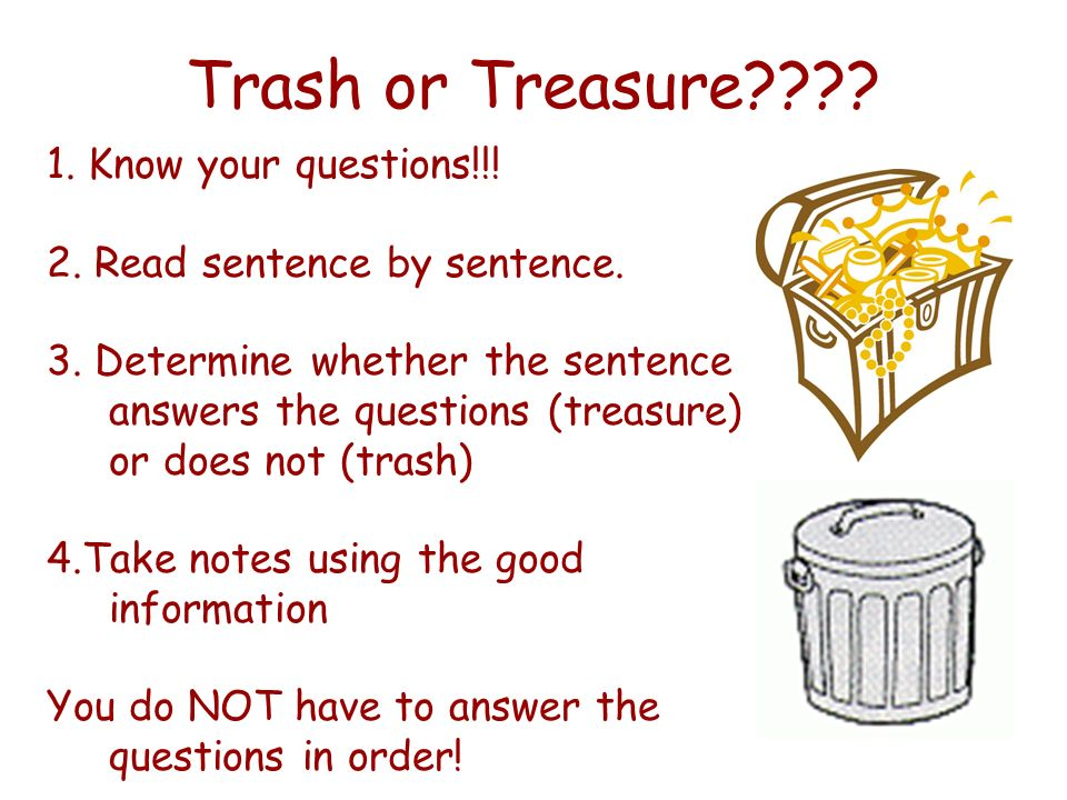 Trash or Treasure 1. Know your questions!!!