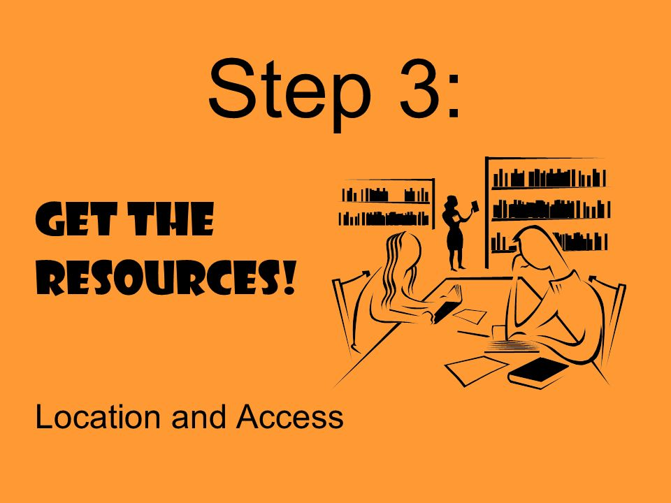 Step 3: Get the resources! Location and Access