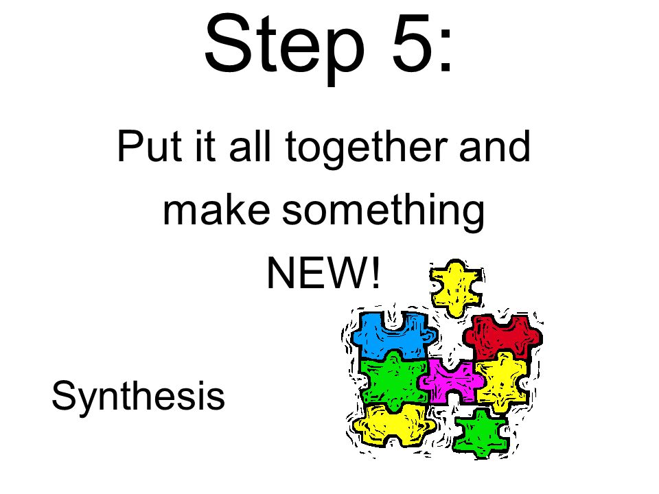 Step 5: Put it all together and make something NEW! Synthesis