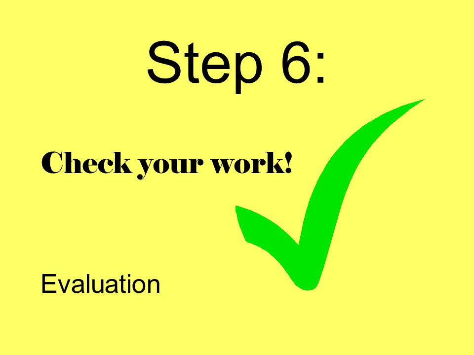 Step 6: Check your work! Evaluation