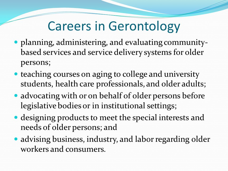gerontology and older people Chapter 12 – applications in special areas gerontology and aging older adulthood an important stage human service workers are called on to help we.