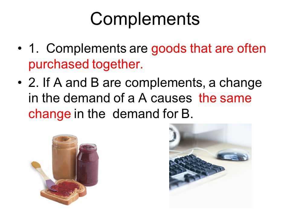 Complements 1. Complements are goods that are often purchased together.