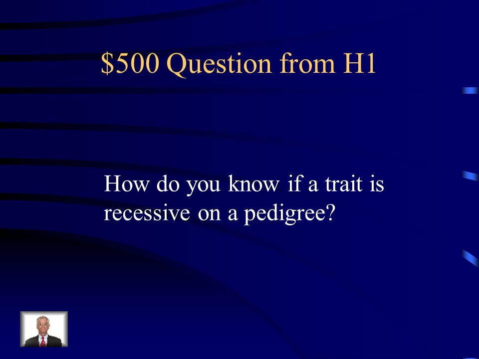 $500 Question from H1 How do you know if a trait is