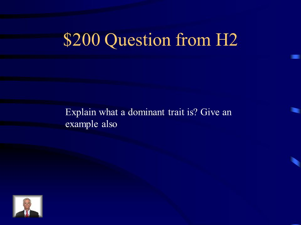 $200 Question from H2 Explain what a dominant trait is Give an example also