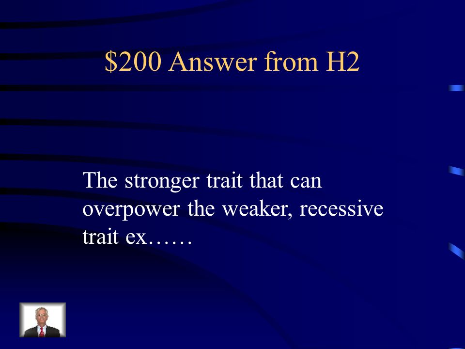 $200 Answer from H2 The stronger trait that can overpower the weaker, recessive trait ex……