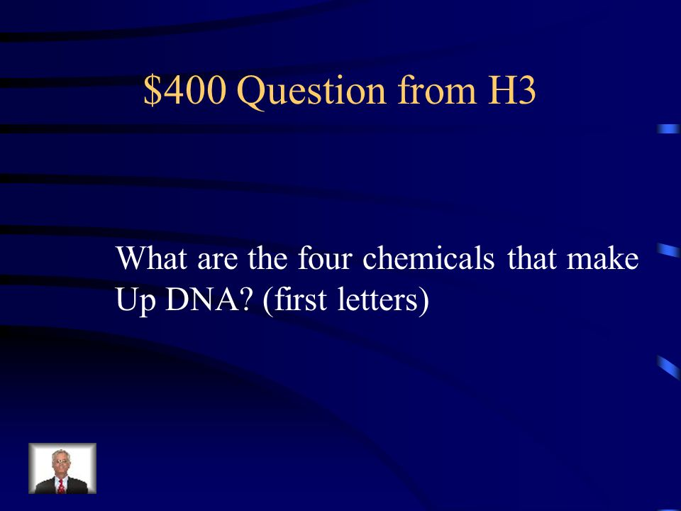$400 Question from H3 What are the four chemicals that make